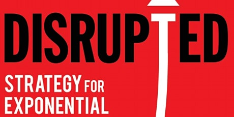 Disrupted – A Strategy for Exponential Change for Life Science Companies tickets