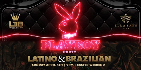 "PLAYBOY PARTY AT ELLA SABE  - EASTER SUNDAY ""2 ROOMS - LATINO & BRAZILIAN"" tickets"