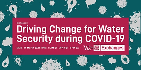 "W12+ Exchange: ""Driving Change for Water Security during COVID-19"" tickets"