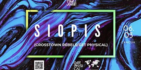 SIOPIS / GETPHYSICAL & CROSSTOWN REBELS / CANCÚN entradas