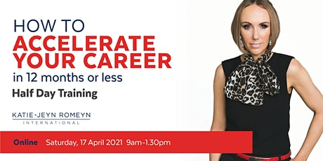 How to ACCELERATE YOUR CAREER in 12 months or Less – 17 April 2021 tickets