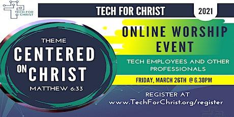 Tech For Christ Winter 2021 - Online Worship Event tickets