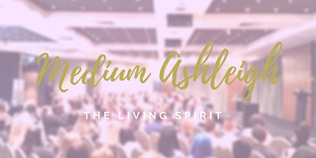 Medium Ashleigh - The Living Spirit tickets