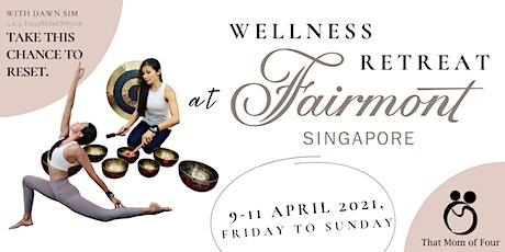 Wellness Retreat @ Fairmont Singapore tickets