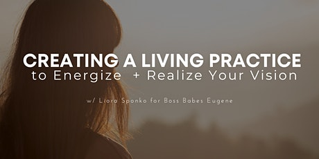 Creating a Living Practice  to Energize and Realize Your Vision tickets