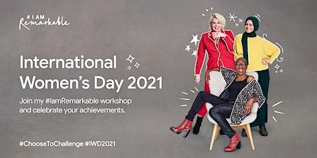 #IamRemarkable  Celebrating International Women's Day 2021! tickets