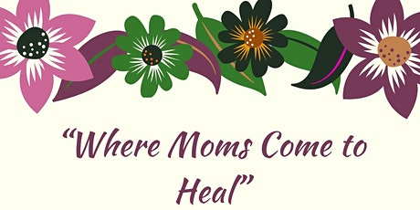 An Interactive Virtual Mother's Day Event: Where Moms Come To Heal tickets