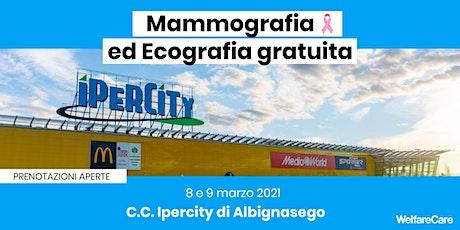 Mammografia ed Ecografia Gratuita - C.C. Ipercity 8 e 9 Marzo 2021 biglietti