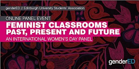 Feminist Classrooms Past, Present and Future  - an International Women's Da tickets