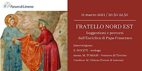 Fratello Nord Est. Suggestioni e percorsi dall'Enciclica di Papa Francesco biglietti