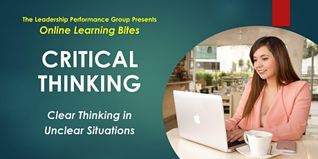 Critical Thinking: Clear Thinking in Unclear Situations (Online - Run 14) tickets