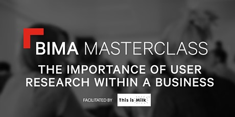 BIMA Masterclass | The Importance of User Research Within a Business tickets