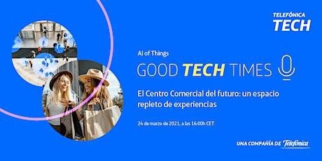 GOOD TECH TIMES - El Centro Comercial del futuro entradas