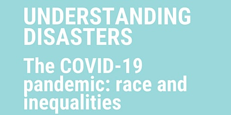 Understanding Disasters - The COVID-19 pandemic : race and inequalities tickets