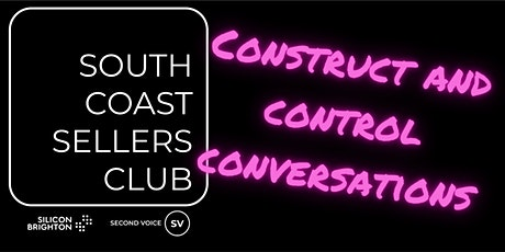 Construct & Control Conversations - South Coast Sellers Club tickets