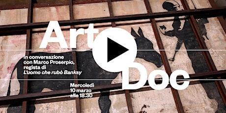 """ArtDoc: """"L'UOMO CHE RUBÒ BANKSY"""" di  Marco Proserpio (Conversazione) biglietti"""