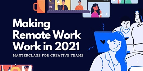 Making Remote Work Work in 2021 - Masterclass for Creative Teams tickets