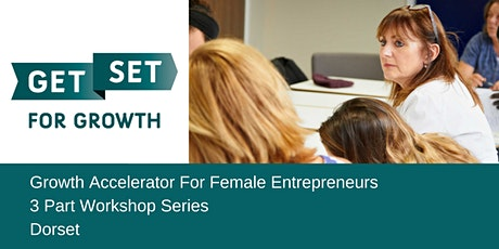 Growth Accelerator For Female Entrepreneurs - 3 Part Workshop Series tickets