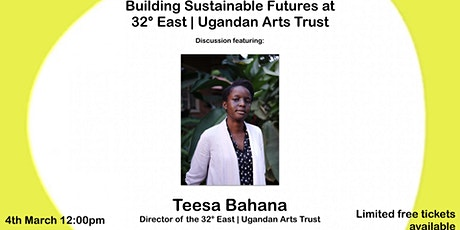 Discussion: Building Sustainable Futures at 32° East | Ugandan Arts Trust tickets