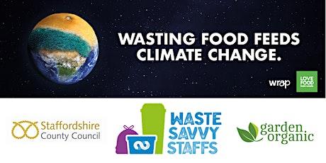 Food Waste & Climate Change (Waste Savvy Staffs & Garden Organic) tickets