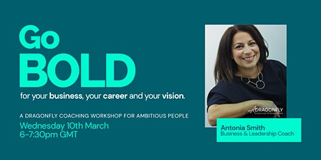 Go BOLD in your Business & Career  - ONLINE workshop for ambitious people tickets