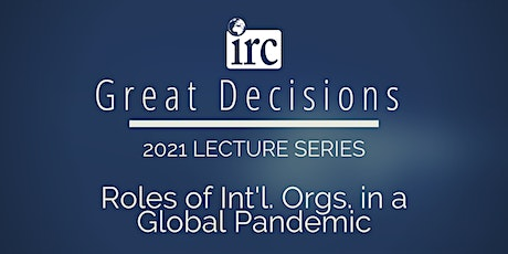 Great Decisions Lecture Series: The Role of Int'l Orgs in a Global Pandemic tickets