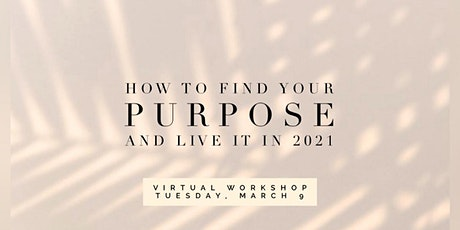 How To Find Your PURPOSE And Live It In 2021 tickets