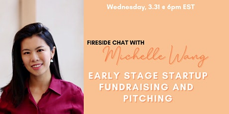 Fireside Chat w/Michelle Wang: Early Stage Startup Fundraising and Pitching tickets
