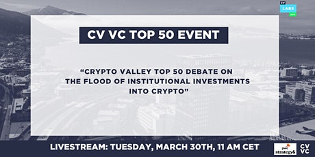 Crypto Valley Top 50 - The Flood of  Institutional Investments into Crypto tickets