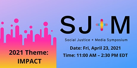 Social Justice and Media Symposium, 2021 Theme: Impact tickets