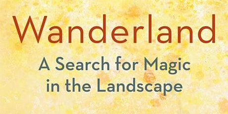 Wanderland:  A Search for Magic in the Landscape tickets