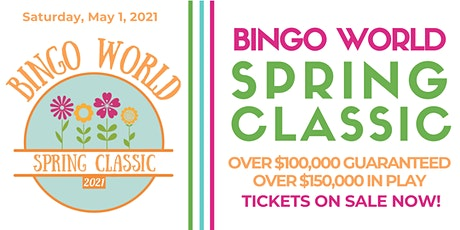 Bingo World 2021 Spring Classic tickets