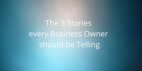 The 3 Stories every Business Owner should be Telling. tickets
