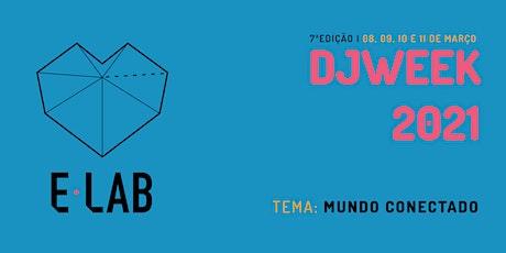 DJ Week 7ª Edição - Tema: MUNDO CONECTADO ingressos