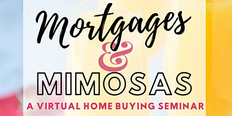 Mortgages and Mimosas: A Virtual Homebuying Seminar tickets