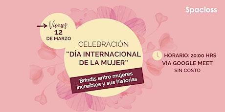 Celebración Día internacional de la Mujer. Brindis entre mujeres increíbles entradas