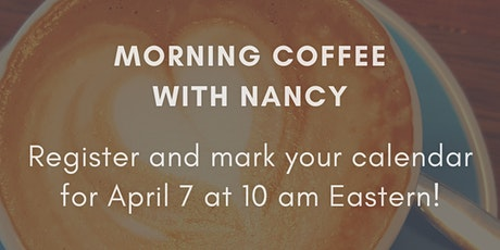 Morning Coffee with Nancy April 2021 tickets