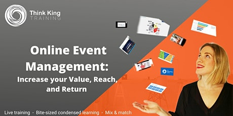 Online Event Management: Increase your value, reach, and return tickets