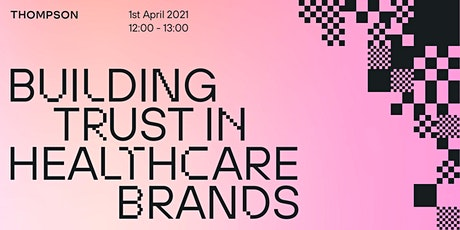 Thompson webinar: Building trust in health & wellbeing brands tickets