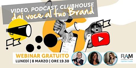 Video, Podcast, Clubhouse: dai voce al tuo brand! biglietti