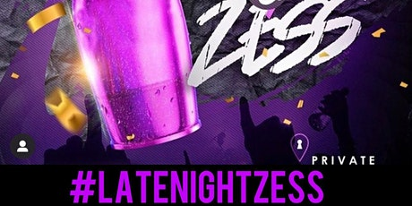 "Late Night Zess ""The Official After Party For Every Party"" tickets"