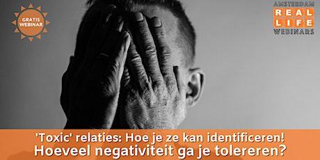 Gratis Webinar: 'Toxic' relaties: Hoe je ze kan identificeren! tickets