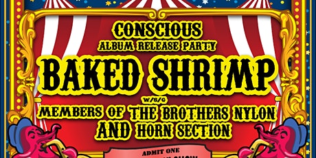 Baked Shrimp Conscious Album Release Party ft. Special Guests tickets