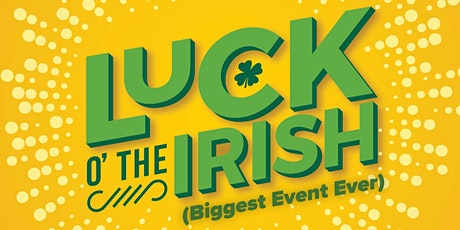 Biggest Event EVER! (Luck of the Irish) tickets