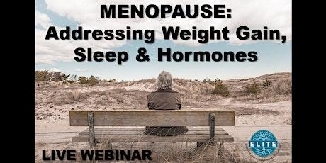 MENOPAUSE: Addressing Weight Gain, Sleep and Hormones: Live Webinar tickets