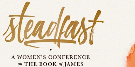 Steadfast: A Women's Conference on the Book of James tickets