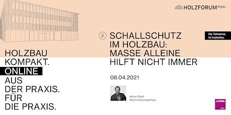 Holzbau Kompakt | SCHALLSCHUTZ IM HOLZBAU: MASSE ALLEINE HILFT NICHT IMMER Tickets