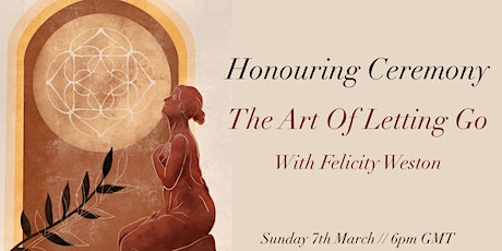 Honouring Ceremony: The Art Of Letting Go tickets