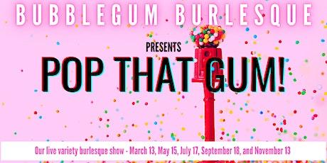 Pop That Gum! tickets