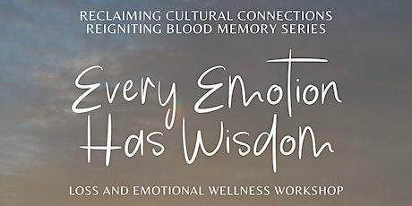 Every Emotion Has Wisdom: Loss and Emotional Wellness Workshop tickets